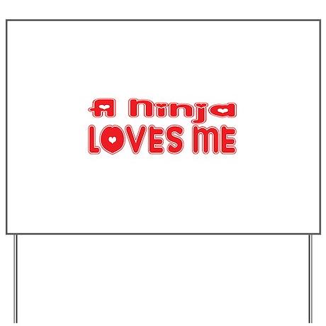 A Ninja Loves Me Yard Sign