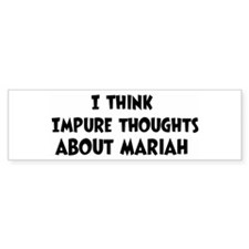 Mariah (impure thoughts} Bumper Bumper Bumper Sticker