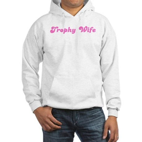 Trophy Wife (fun-pink) Hooded Sweatshirt