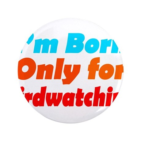 "Born only for birdwatching 3.5"" Button (100 pack)"