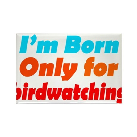 Born only for birdwatching Rectangle Magnet (10 pa