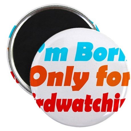 Born only for birdwatching Magnet
