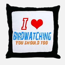 i love birdwatching Throw Pillow