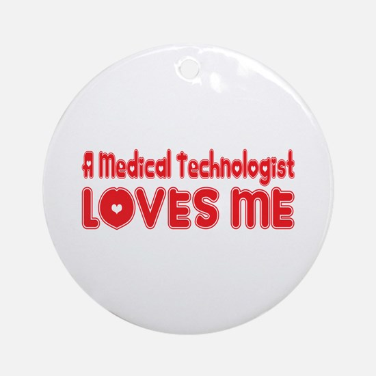 A Medical Technologist Loves Me Ornament (Round)