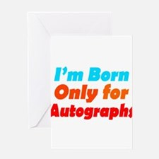 Born only for autographs Greeting Card