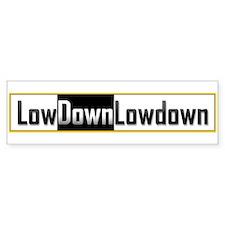 Low Down Lowdown Bumper Bumper Sticker