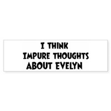 Evelyn (impure thoughts} Bumper Bumper Bumper Sticker
