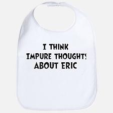 Eric (impure thoughts} Bib