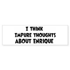 Enrique (impure thoughts} Bumper Bumper Sticker