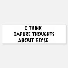 Elyse (impure thoughts} Bumper Bumper Bumper Sticker