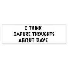 Dave (impure thoughts} Bumper Bumper Sticker