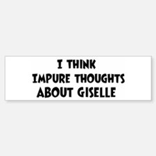 Giselle (impure thoughts} Bumper Bumper Bumper Sticker