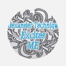 Alxander Technique Excites Me Ornament (Round)