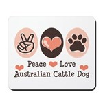 Peace Love Austalian Cattle Dog Mousepad