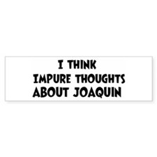 Joaquin (impure thoughts} Bumper Bumper Sticker