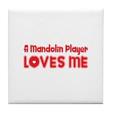 A Mandolin Player Loves Me Tile Coaster