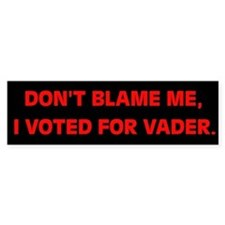 """DON'T BLAME ME, I VOTED FOR VADER"" Bumper Sticker"