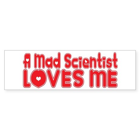 A Mad Scientist Loves Me Bumper Sticker