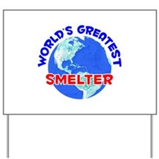 World's Greatest Smelter (E) Yard Sign