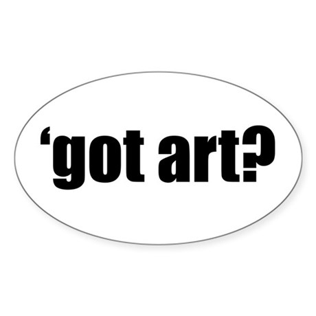 'GOT ART? oval sticker