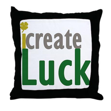 I Create Luck Throw Pillow