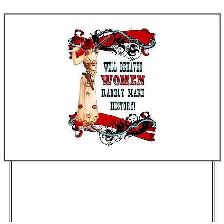 Well Behaved Women Yard Sign