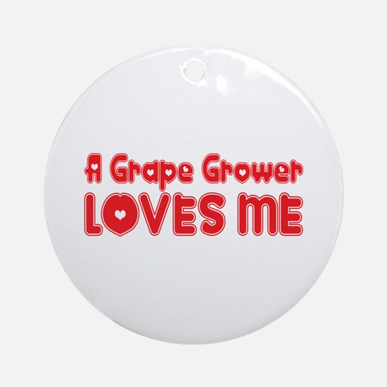 A Grape Grower Loves Me Ornament (Round)