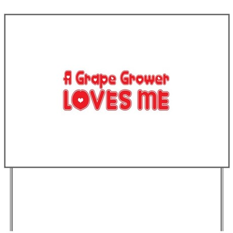A Grape Grower Loves Me Yard Sign
