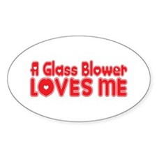 A Glass Blower Loves Me Oval Decal