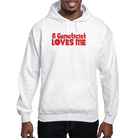 A Geneticist Loves Me Hooded Sweatshirt
