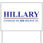 Hillary Clinton - Change we DO Believe! Yard Sign