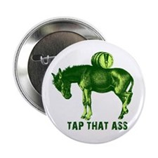 "Tap That Ass Funny Beer Humor 2.25"" Button"