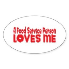 A Food Service Person Loves Me Oval Decal