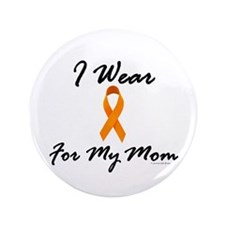 "I Wear Orange For My Mom 1 3.5"" Button"