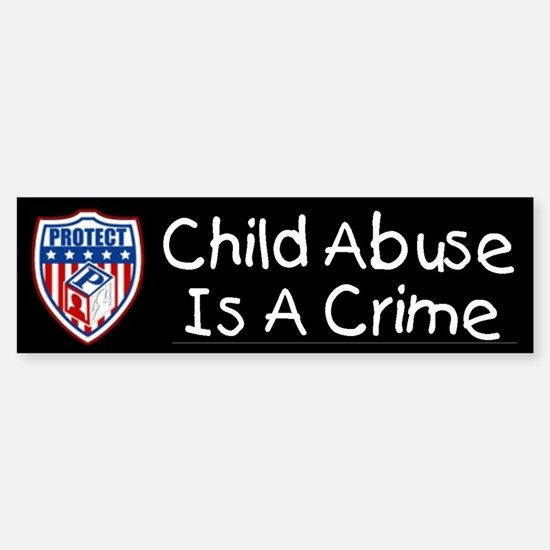 Child Abuse Is A Crime PROTECT Bumper Bumper Bumper Sticker