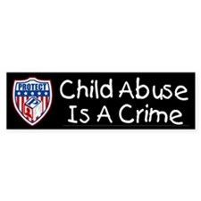 Child Abuse Is A Crime PROTECT Bumper Bumper Sticker