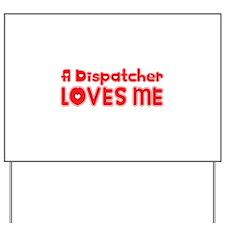 A Dispatcher Loves Me Yard Sign