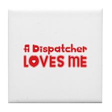 A Dispatcher Loves Me Tile Coaster