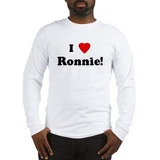 I Love Ronnie! Long Sleeve T-Shirt