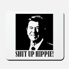 """Ronald Reagan says """"SHUT UP HIPPIE!"""" Mousepad"""