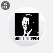 "Ronald Reagan says ""SHUT UP HIPPIE!"" 3.5"" Button ("