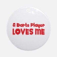 A Darts Player Loves Me Ornament (Round)