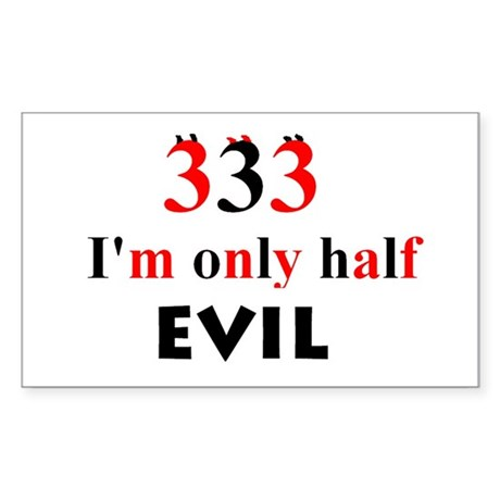 333 im only half evil Rectangle Sticker