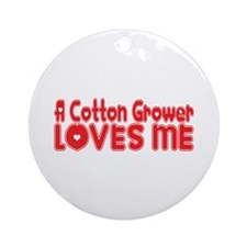 A Cotton Grower Loves Me Ornament (Round)