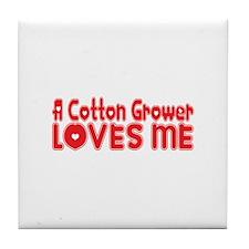 A Cotton Grower Loves Me Tile Coaster
