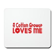 A Cotton Grower Loves Me Mousepad