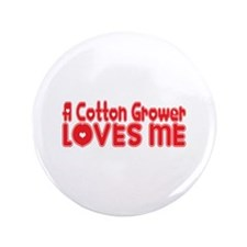"""A Cotton Grower Loves Me 3.5"""" Button"""