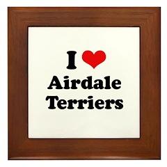 I love Airdale Terriers Framed Tile