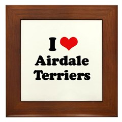 I love Airdale Terriers Framed Tile