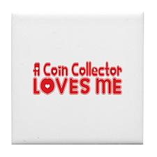 A Coin Collector Loves Me Tile Coaster